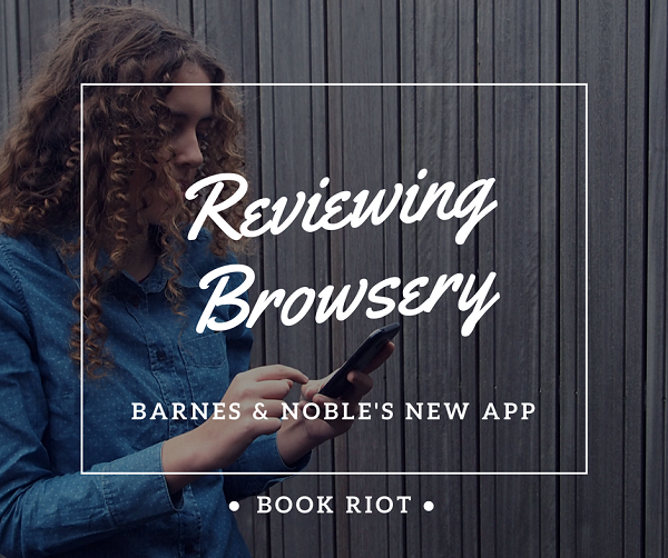 Reviewing Browsery app - Barnes and Noble's New App for Book Recommendations