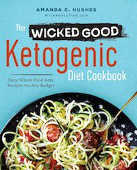 The Wicked Good Ketogenic Diet Cookbook: Easy, Whole Food Keto Recipes for Any Budget by Amanda C. Hughes