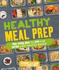 Healthy Meal Prep: Time-saving plans to prep and portion your weekly meals by Stephanie Tornatore & Adam Bannon
