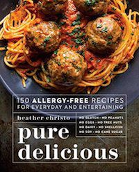 Pure Delicious: 150 Allergy-Free Recipes for Everyday and Entertaining by Heather Christo