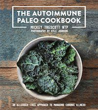 The Autoimmune Paleo Cookbook: An Allergen-Free Approach to Managing Chronic Illness by Mickey Trescott, NTP