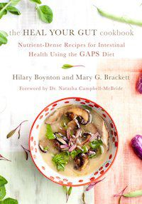 The Heal Your Gut Cookbook: Nutrient-Dense Recipes for Intestinal Health Using the GAPS Diet by Hilary Boynton & Mary G. Brackett
