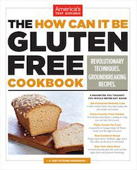 The How Can It Be Gluten-Free Cookbook: Revolutionary Techniques. Groundbreaking Recipes. by America's Test Kitchen