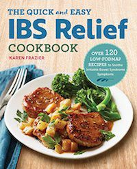 The Quick and Easy IBS Relief Cookbook: Over 120 Low-FODMAP Recipes to Soothe Irritable Bowel Syndrome Symptoms by Karen Frazier
