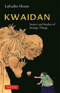 Kwaidan - Stories and Studies of Strange Things cover by Lafcadio Hearn
