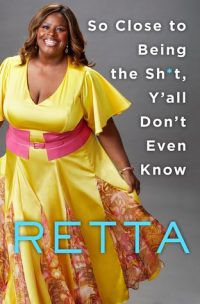Cover of SO CLOSE TO BEING THE SH*T Y'ALL DON'T EVEN KNOW by Retta