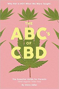 """The ABC's of CBD: The Essential Guide for Parents (And regular folks too) """"Why Pot Is NOT What We Were Taught."""""""