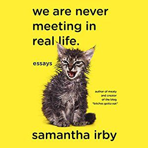 samantha irby books we are never meeting in real life essays