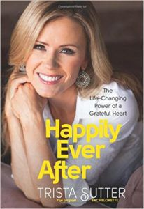 happily ever after: the life-changing power of a grateful heart by trista Sutter