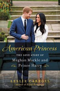 American Princess The Love Story of Meghan Markle and Prince Harry book by Leslie Carroll