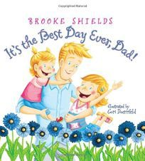 ITS THE BEST DAY EVER, DAD! BY BROOKE SHIELDS book cover