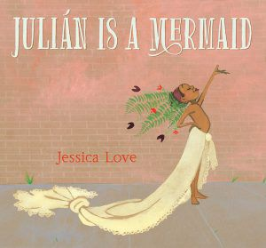 Julián Is a Mermaid by Jessica Love cover