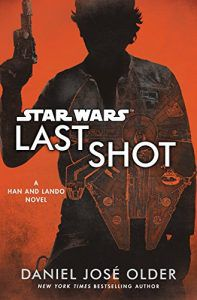 Last Shot (Star Wars)- A Han and Lando Novel by Daniel José Older