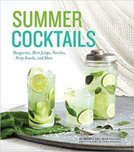 Summer Cocktails- Margaritas, Mint Juleps, Punches, Party Snacks and More by Maria del Mar Sacasa