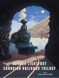 Cover of The Canadian Railroad Trilogy by Gordon Lightfoot in 50 Must-Read Canadian Children's and YA Books | BookRiot.com