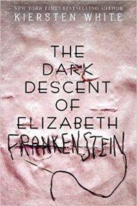 The Dark Descent of Elizabeth Frankenstein by Kiersten White book cover