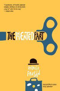 The Invented Part by Rodrigo Fresan. Best Translated Book Award 2018 winners