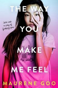 Cover of THE WAY YOU MAKE ME FEEL by Maurene Goo