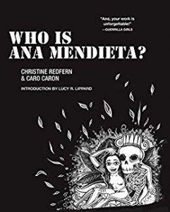 Who is Ana Mendieta? by Christine redfern