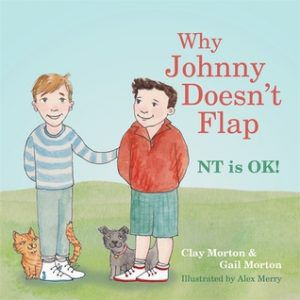 Why Johnny Doesn't Flap- NT is ok! By Clay Morton, Gail Morton, and Alex Merry | 50 Must-Read Books About Neurodiversity | BookRiot.com