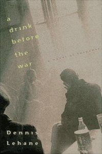 A Drink Before the War by Dennis Lehane cover