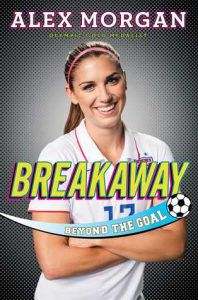 Breakaway: Beyond the Goal by Alex Morgan