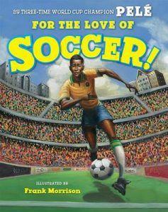 For the Love of Soccer! by Pele, Frank Morrison (illustrator)