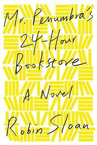 Mr. Penumbra's 24-Hour Bookstore by Robin Sloan book cover