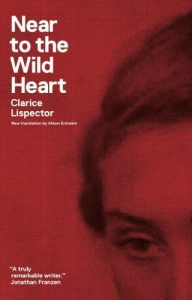 Near to the Wild Heart by Clarice Lispector. 50 Must-Read Books by Women in Translation.