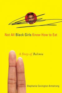 Not All Black Girls Know How To Eat by Stephanie Covington Armstrong