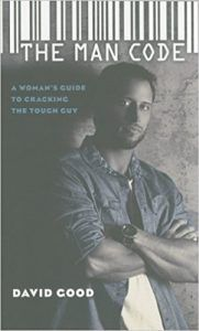 the man code: a woman's guide to cracking the tough guy by david good