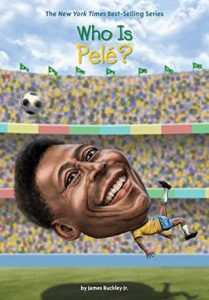 Who Is Pele? (Who Was?) by James Buckley Jr., Andrew Thomson (Illustrator) (release date June 5)