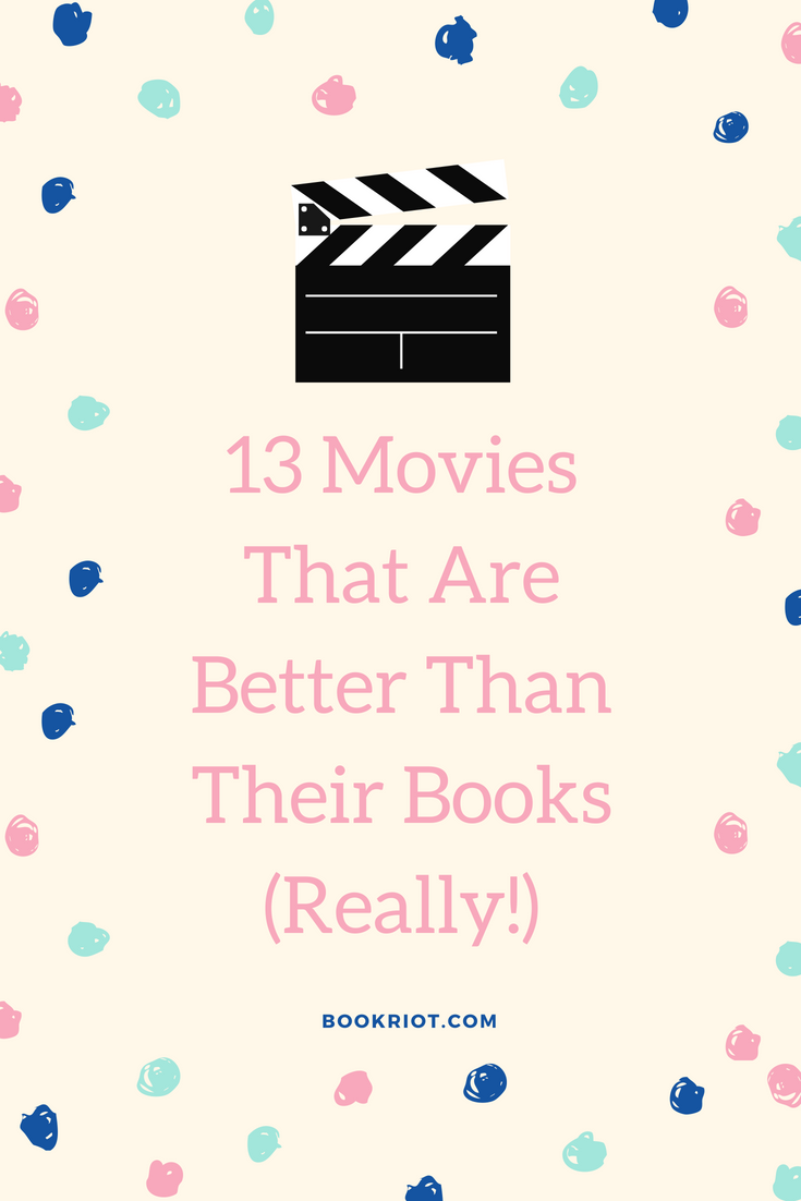 13 movies that are better than their books.