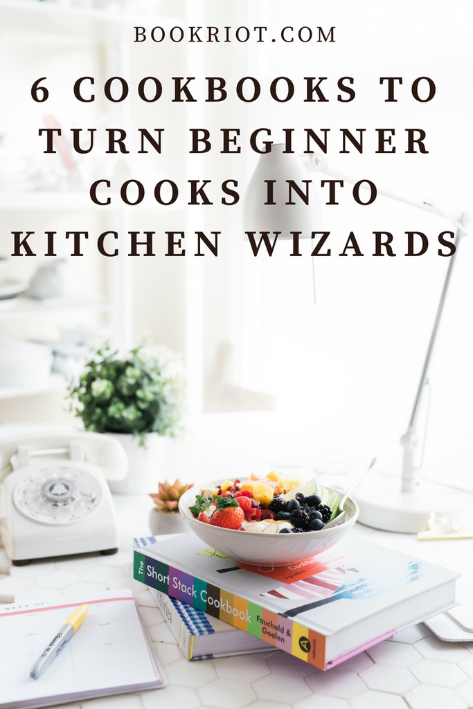 6 Cookbooks to Turn Beginner Cooks into Kitchen Wizards