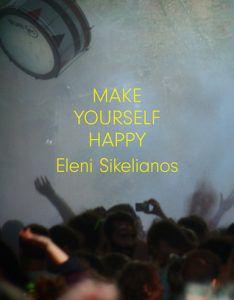 Make Yourself Happy by Eleni Sikelianos
