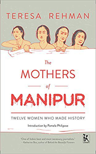 The Mothers of Manipur Teresa Rehman