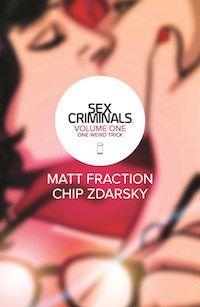 SEX CRIMINALS BY MATT FRACTION, ILLUSTRATED BY CHIP ZDARSKY cover