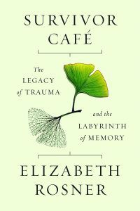 Survivor Café: The Legacy of Trauma and the Labyrinth of Memory by Elizabeth Rosner | Books About Intergenerational Transmission of Trauma