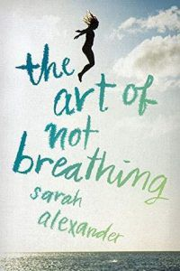 The Art of Not Breathing by Sarah Alexander book cover