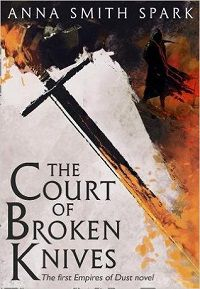 The Court of Broken Knives by Anna Smith Spark