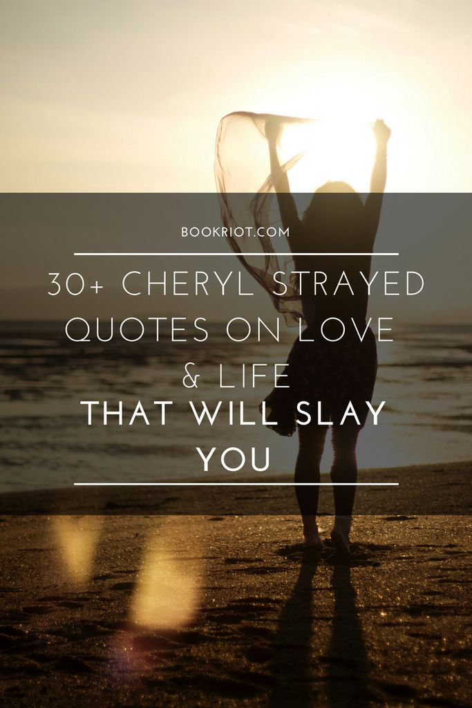 30 Cheryl Strayed Quotes On Love And Life That Will Slay You