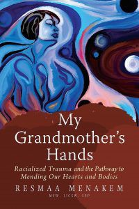 My Grandmother's Hands: Racialized Trauma and the Pathway to Mending our Hearts and Bodies by Resmaa Menakem | Books About Intergenerational Transmission of Trauma