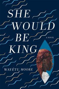 She Would be King by Wayéte Moore cover