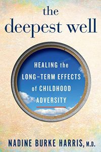 The Deepest Well: Healing the Long-Term Effects of Childhood Adversity by Nadine Burke Harris | Books About Intergenerational Transmission of Trauma