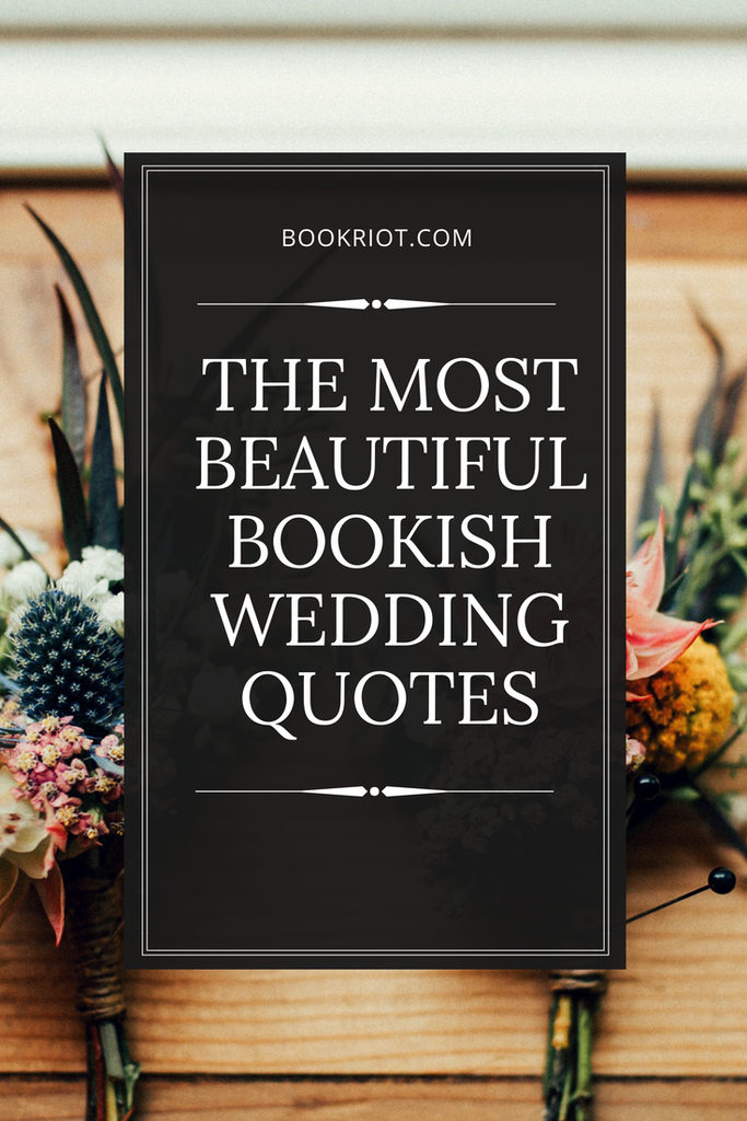 The Most Beautiful Bookish Wedding Quotes BookRiot Awesome Wedding Quotes