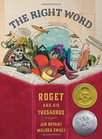 The Right Word: Roget and His Thesaurus by Jen Bryant, illustared by Melissa Sweet