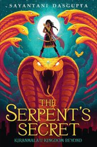 The Serpent's Secret (Kiranmala and the Kingdom Beyond #1) by Sayantani DasGupta