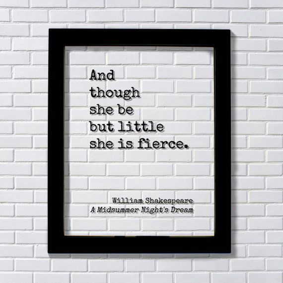 And Though She Be But Little She Is Fierce Floating Quote - BurntBranch