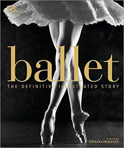 Ballet: The Definitive Illustrated History by Viviana Durante