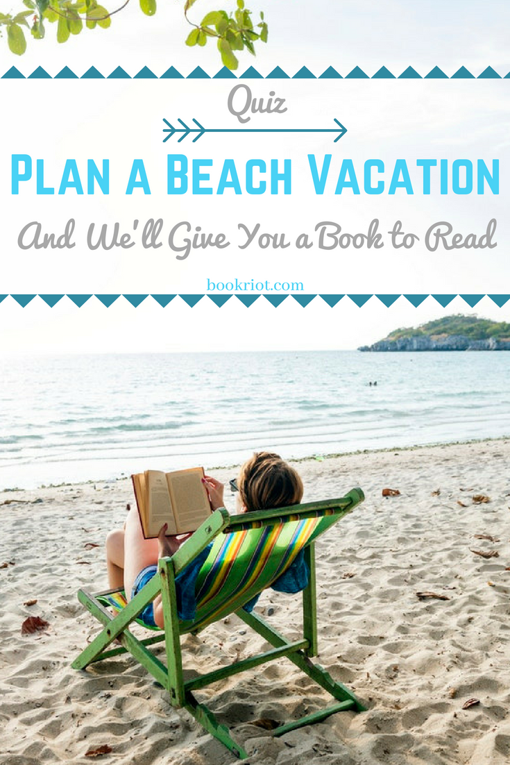 Quiz Plan A Beach Vacation And We Ll Give You Book To Read